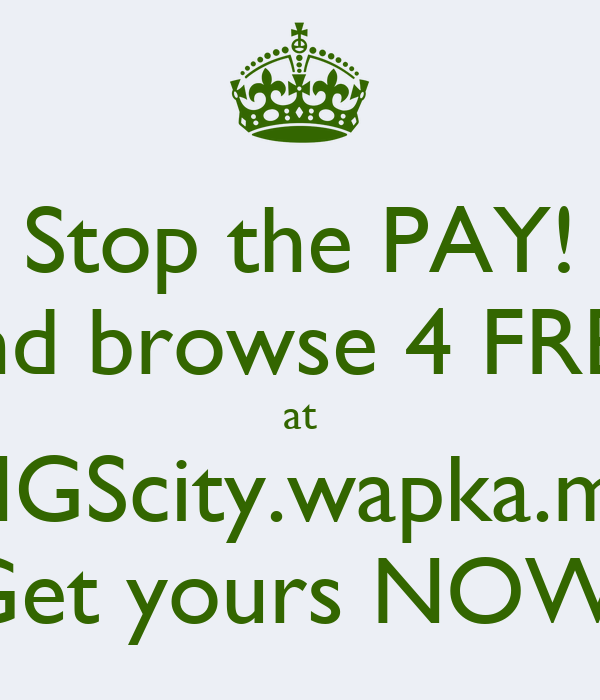 Stop the PAY! and browse 4 FREE at KINGScity.wapka.mobi Get yours NOW!