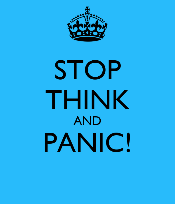 STOP THINK AND PANIC!