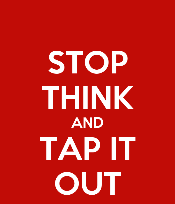 STOP THINK AND TAP IT OUT
