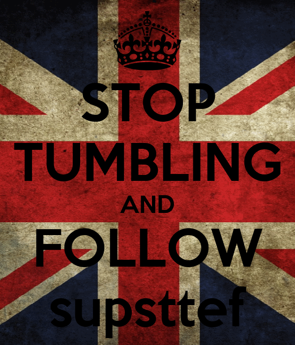 STOP TUMBLING AND FOLLOW supsttef