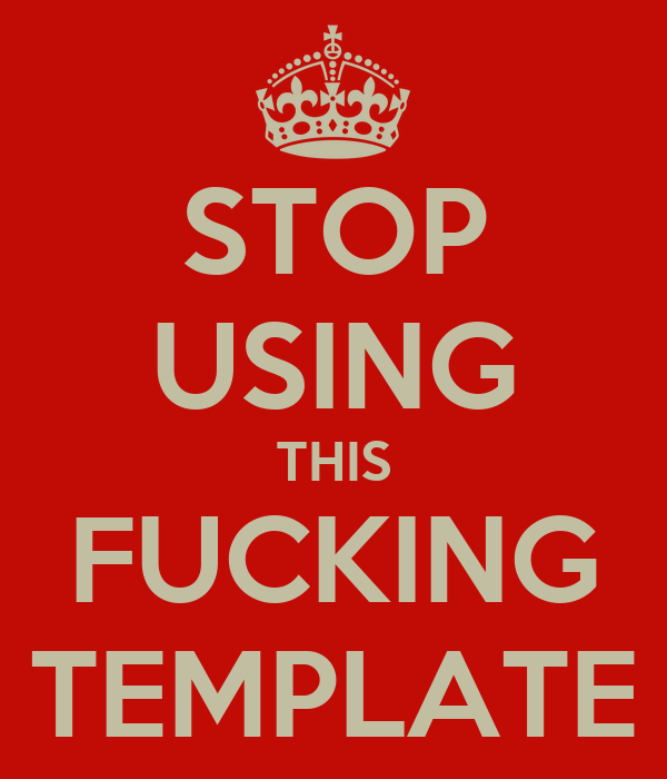 STOP USING THIS FUCKING TEMPLATE