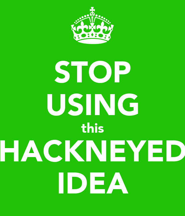 STOP USING this HACKNEYED IDEA