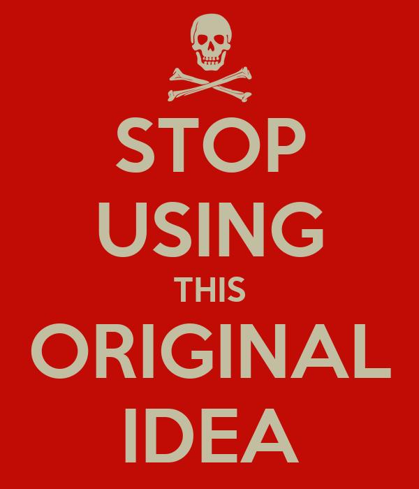 STOP USING THIS ORIGINAL IDEA
