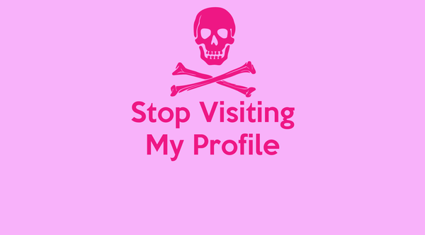 Stop Visiting My Profile