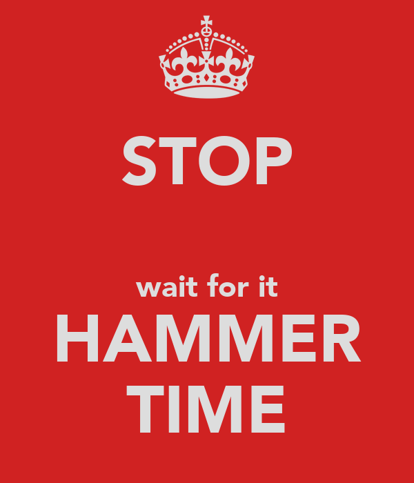 STOP  wait for it HAMMER TIME