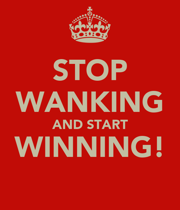 STOP WANKING AND START WINNING!