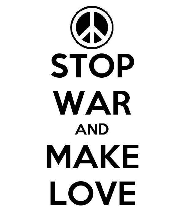 STOP WAR AND MAKE LOVE