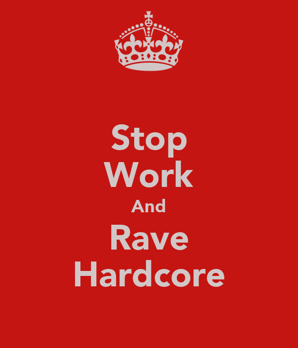 Stop Work And Rave Hardcore