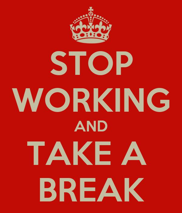 stop working and take a break poster daniel keep calm o matic