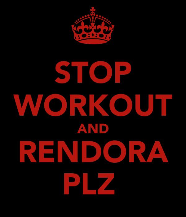 STOP WORKOUT AND RENDORA PLZ