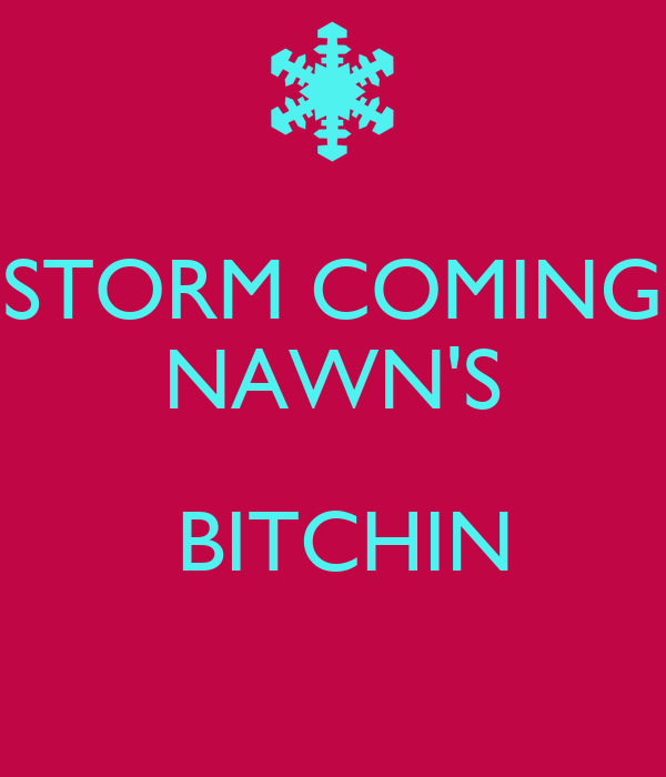 STORM COMING NAWN'S   BITCHIN