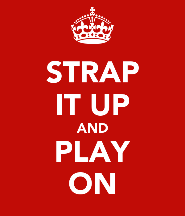 STRAP IT UP AND PLAY ON