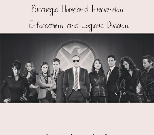 Strategic Homeland Intervention  Enforcement and Logistic Division.       S . H . I . E . L . D .