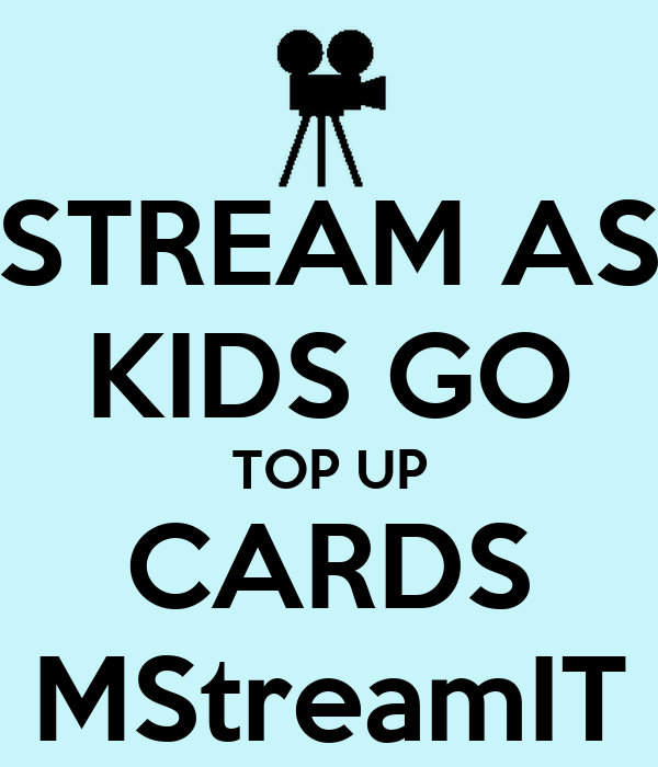 STREAM AS KIDS GO TOP UP CARDS MStreamIT