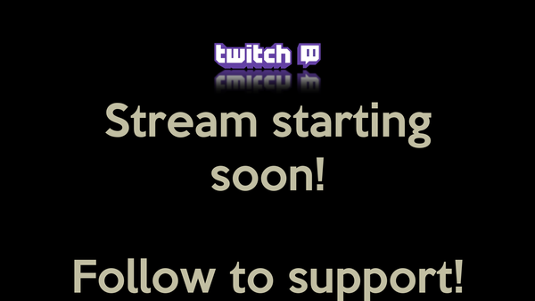 Stream starting soon!   Follow to support!