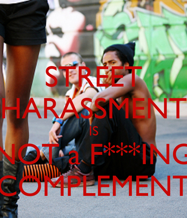 STREET HARASSMENT IS NOT a F***ING COMPLEMENT