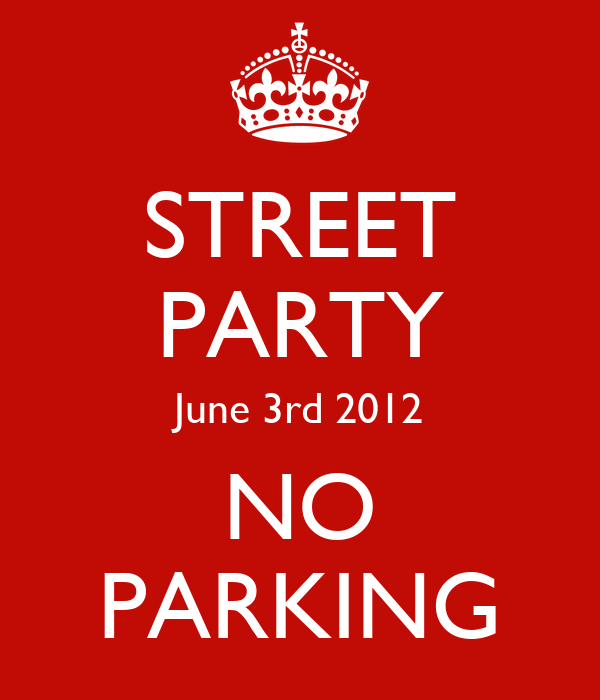 STREET PARTY June 3rd 2012 NO PARKING