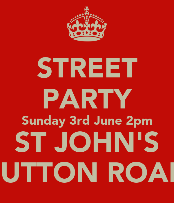 STREET PARTY Sunday 3rd June 2pm ST JOHN'S SUTTON ROAD