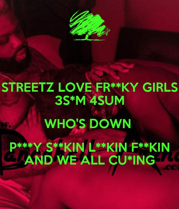 STREETZ LOVE FR**KY GIRLS 3S*M 4SUM WHO'S DOWN P***Y S**KIN L**KIN F**KIN  AND WE ALL CU*ING Poster | BWS | Keep Calm-o-Matic