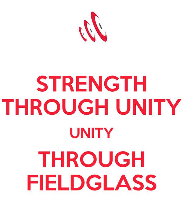 STRENGTH THROUGH UNITY UNITY THROUGH FIELDGLASS