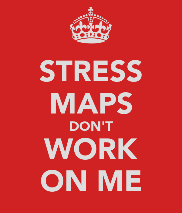 STRESS MAPS DON'T WORK ON ME