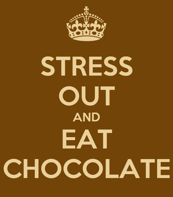 STRESS OUT AND EAT CHOCOLATE