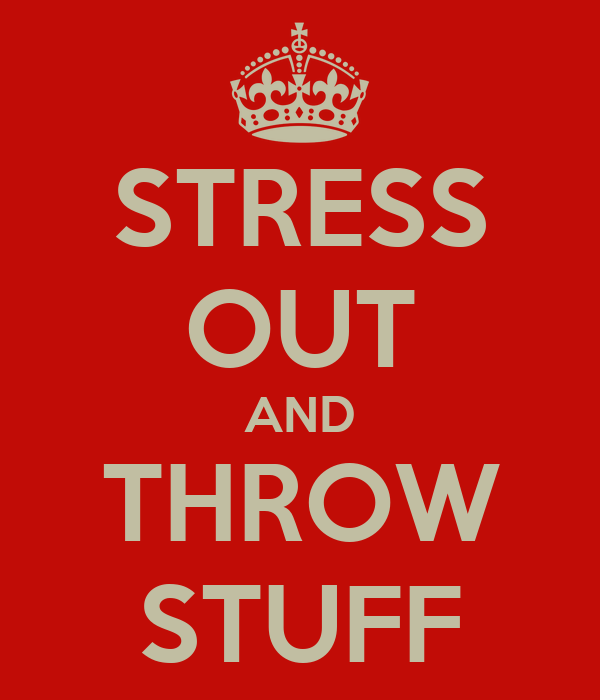 STRESS OUT AND THROW STUFF