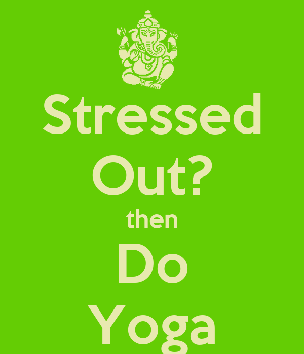 Stressed Out? then Do Yoga