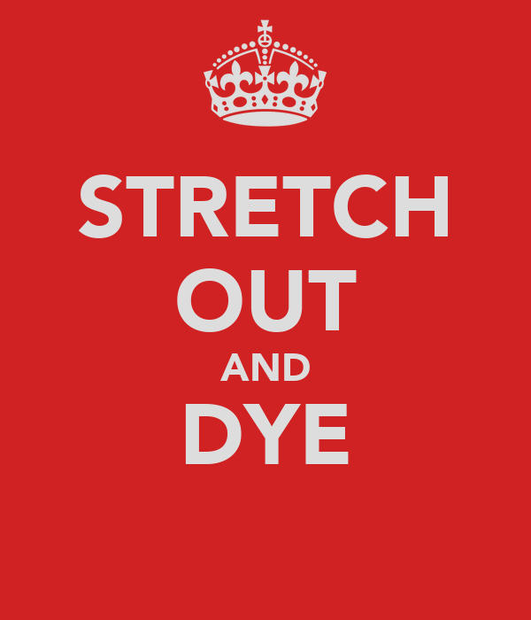 STRETCH OUT AND DYE