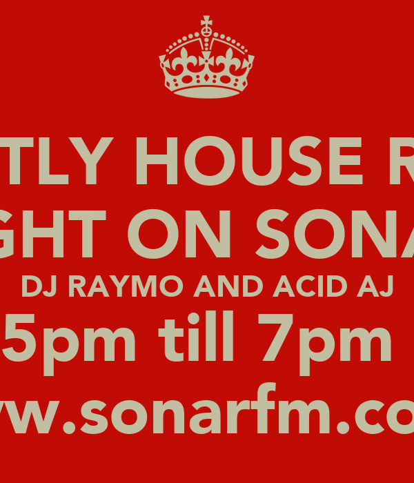 STRICTLY HOUSE RADIO TONIGHT ON SONAR FM DJ RAYMO AND ACID AJ 5pm till 7pm  www.sonarfm.co.uk