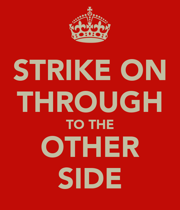STRIKE ON THROUGH TO THE OTHER SIDE