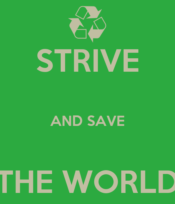 STRIVE  AND SAVE  THE WORLD