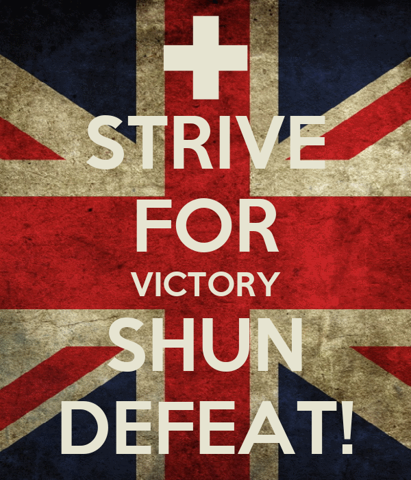 STRIVE FOR VICTORY SHUN DEFEAT!