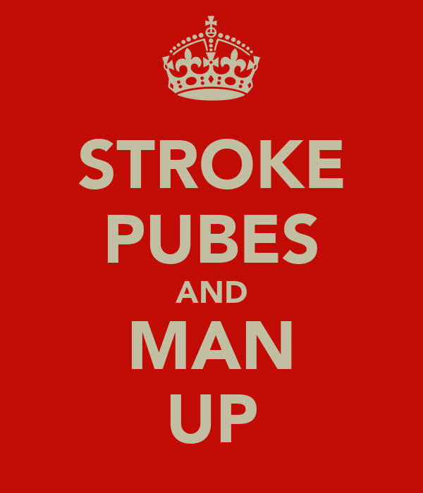 STROKE PUBES AND MAN UP