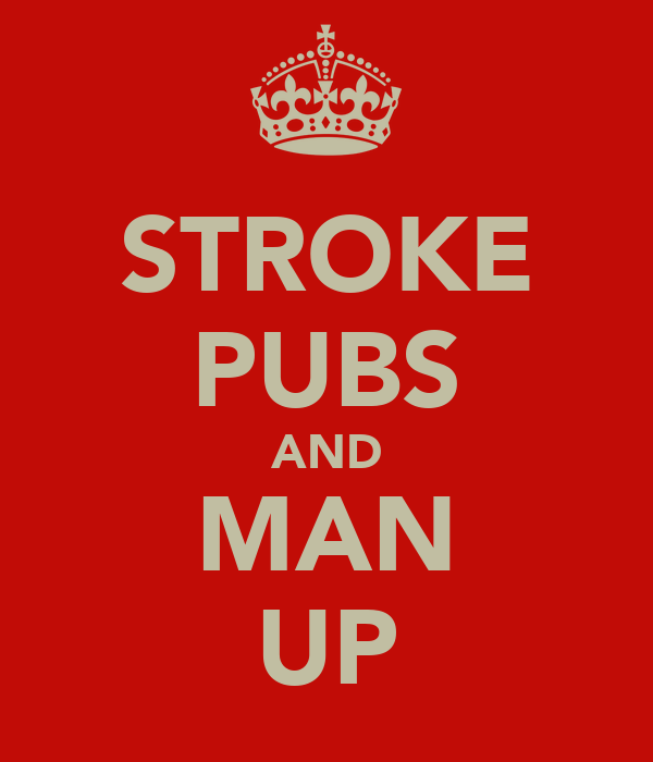 STROKE PUBS AND MAN UP