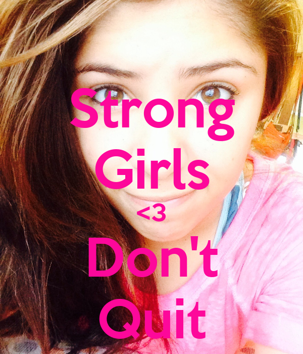 Strong Girls <3 Don't Quit