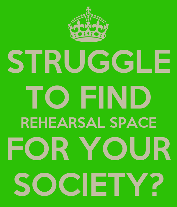 STRUGGLE TO FIND REHEARSAL SPACE FOR YOUR SOCIETY?