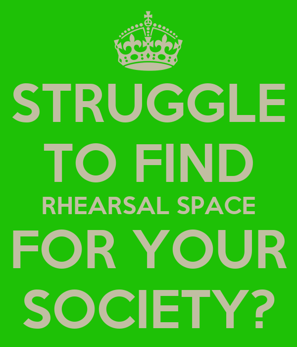 STRUGGLE TO FIND RHEARSAL SPACE FOR YOUR SOCIETY?