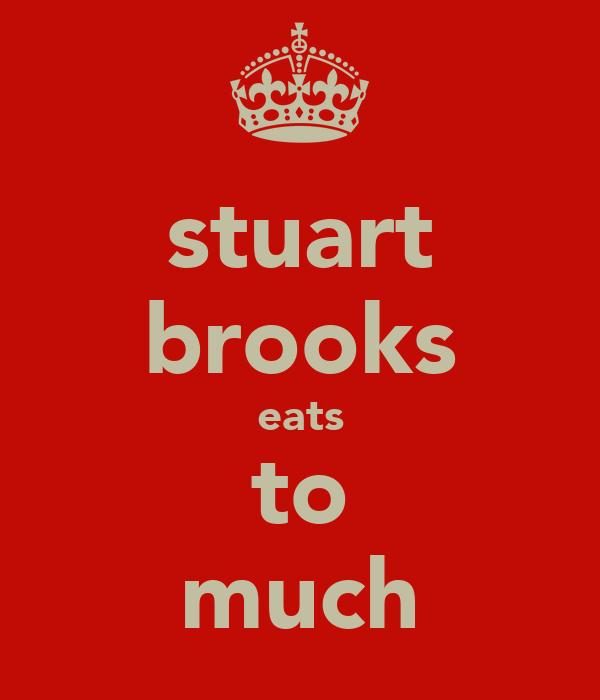 stuart brooks eats to much