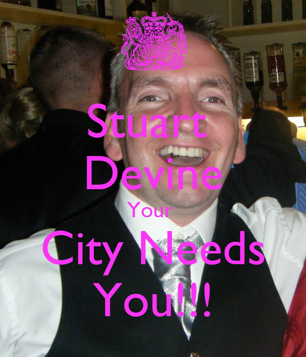 Stuart  Devine Your  City Needs You!!!