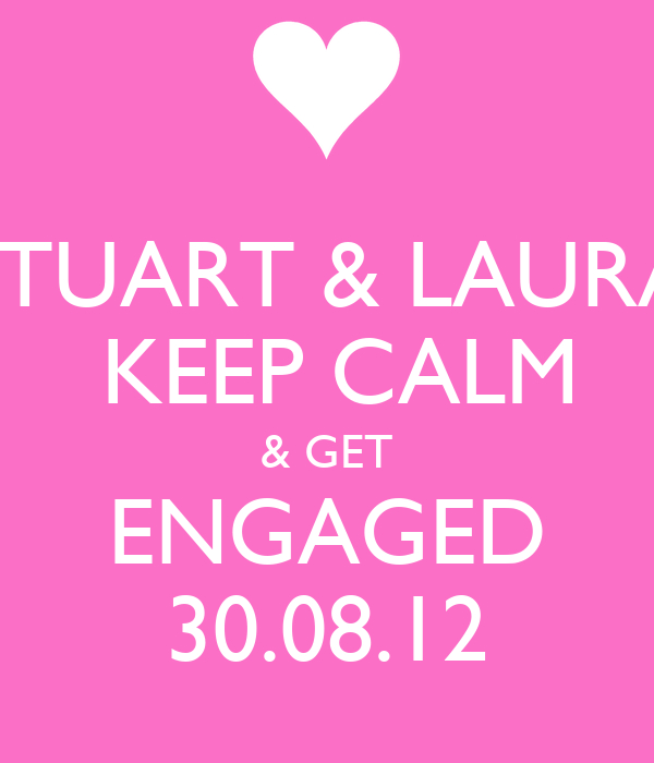 STUART & LAURA  KEEP CALM & GET ENGAGED 30.08.12