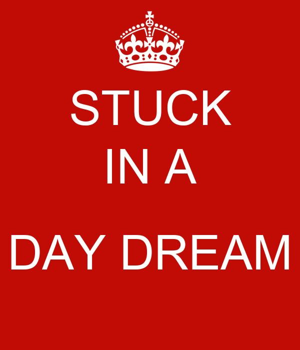 STUCK IN A  DAY DREAM