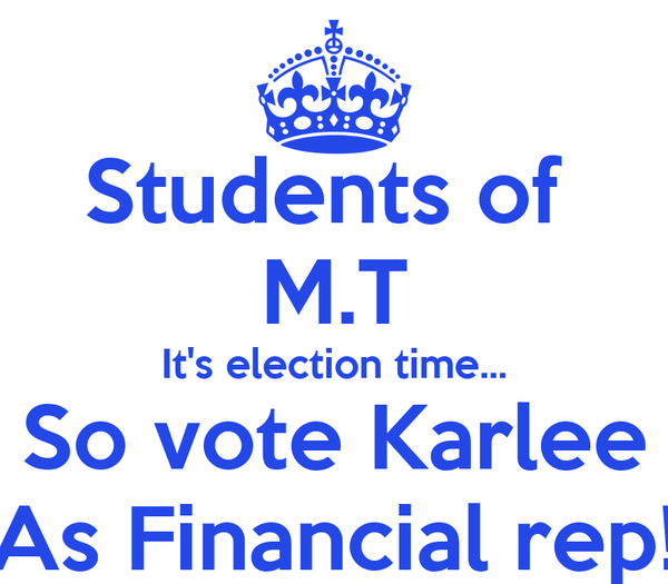 Students of  M.T It's election time... So vote Karlee As Financial rep!