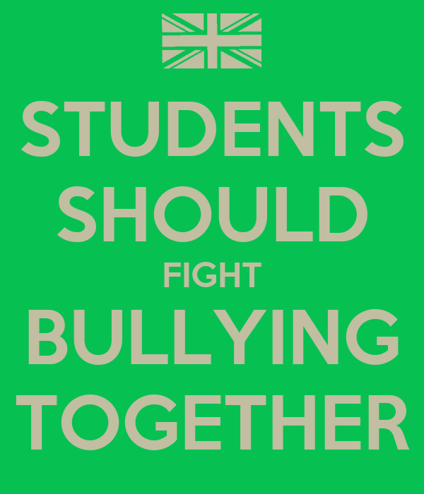 STUDENTS SHOULD FIGHT BULLYING TOGETHER
