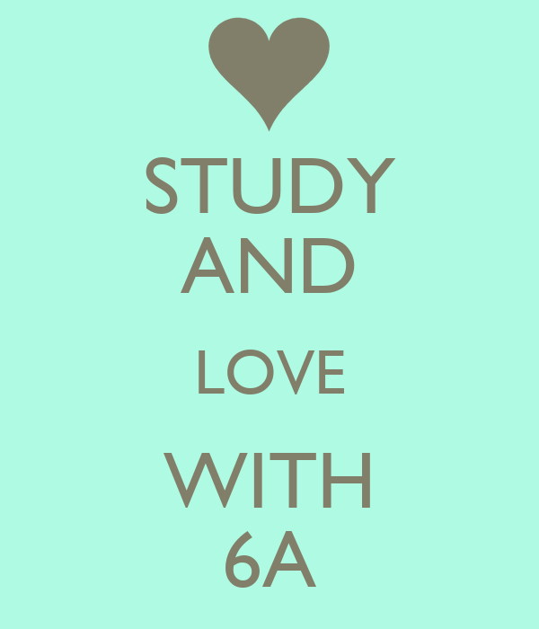 STUDY AND LOVE WITH 6A