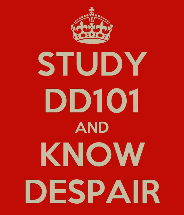 STUDY DD101 AND KNOW DESPAIR