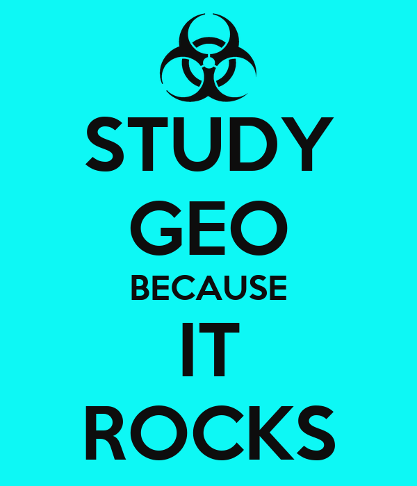 STUDY GEO BECAUSE IT ROCKS