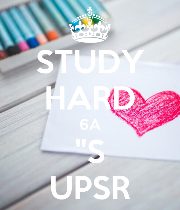 "STUDY HARD 6A ""S UPSR"