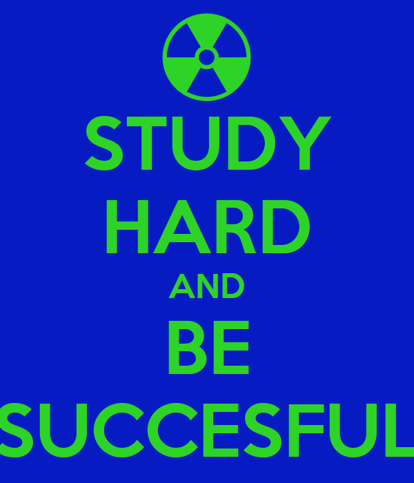 STUDY HARD AND BE SUCCESFUL