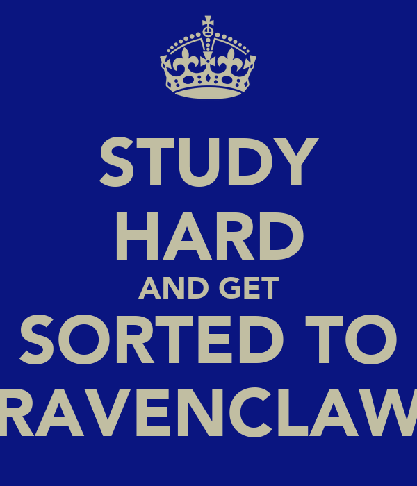 STUDY HARD AND GET SORTED TO RAVENCLAW